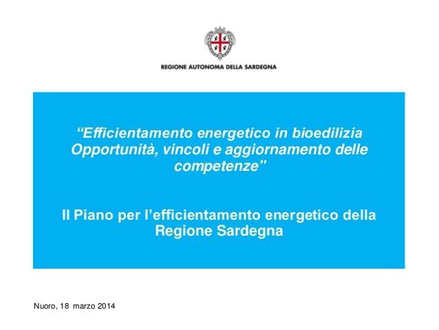 """Nuoro, 18 marzo 2014 """"Efficientamento energetico in bioedilizia Opportunità, vincoli e aggiornamento delle competenze"""" Il ..."""