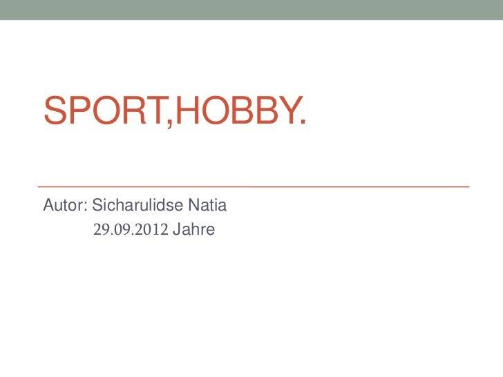 SPORT,HOBBY.Autor: Sicharulidse Natia       29.09.2012 Jahre
