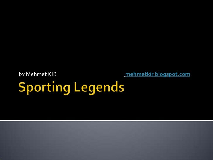 SportingLegends<br />by Mehmet KIR   mehmetkir.blogspot.com<br />