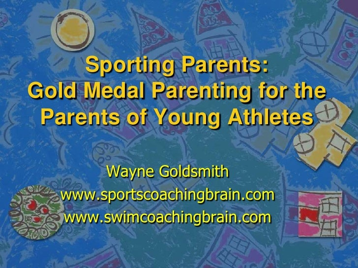Sporting Parents: Gold Medal Parenting for the Parents of Young Athletes<br />Wayne Goldsmith<br />www.sportscoachingbrain...