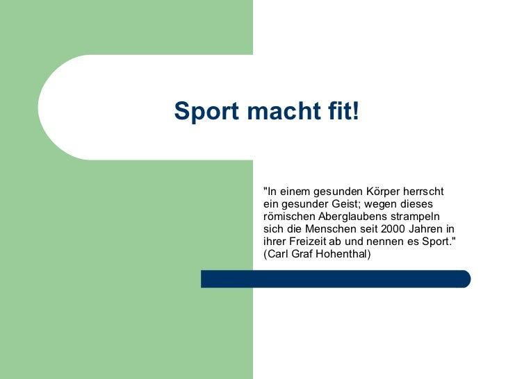"""Sport macht fit! """"In einem gesunden Körper herrscht ein gesunder Geist; wegen dieses römischen Aberglaubens strampeln..."""