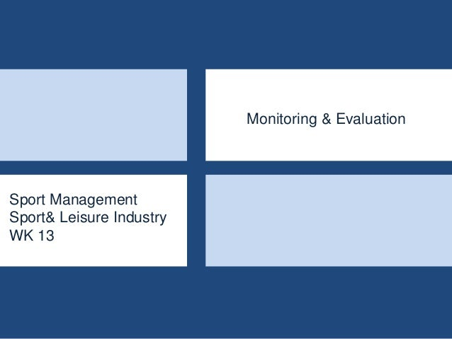 Sport Management - Sport & Leisure Industry - WK13 - Monitoring and Evaluation