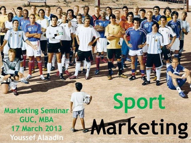 Marketing Seminar                      Sport                    Marketing    GUC, MBA 17 March 2013 Youssef Alaadin