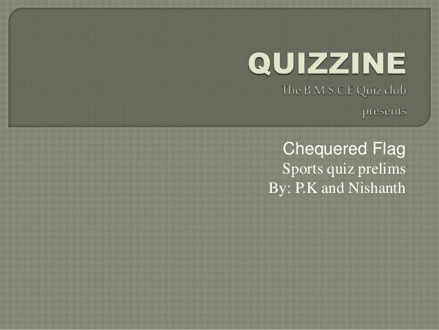 Chequered Flag Sports quiz prelims By: P.K and Nishanth