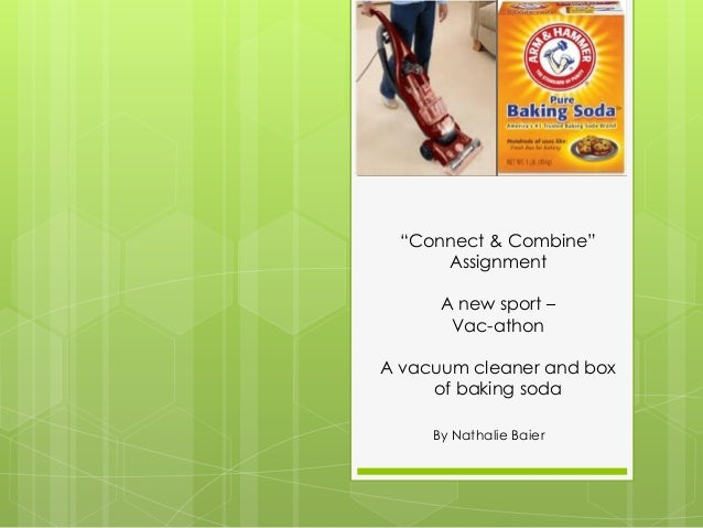"""Connect & Combine""      Assignment      A new sport –       Vac-athonA vacuum cleaner and box     of baking soda     By N..."