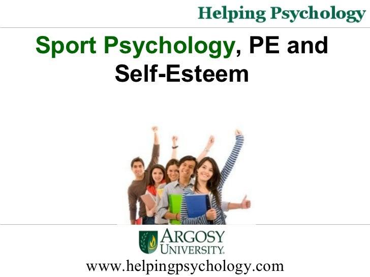 www.helpingpsychology.com Sport Psychology , PE and  Self-Esteem