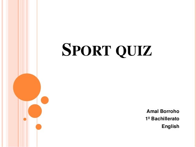 SPORT QUIZ         Amal Borroho         1º Bachillerato                English