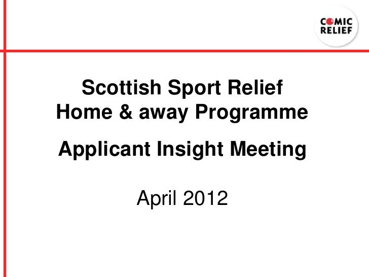 Scottish Sport ReliefHome & away ProgrammeApplicant Insight Meeting       April 2012