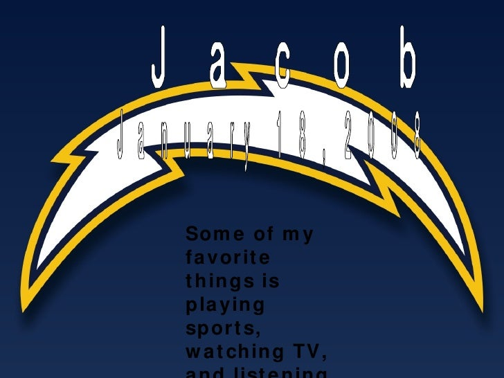 Jacob  Some of my favorite things is playing sports, watching TV, and listening to music. January 18, 2008
