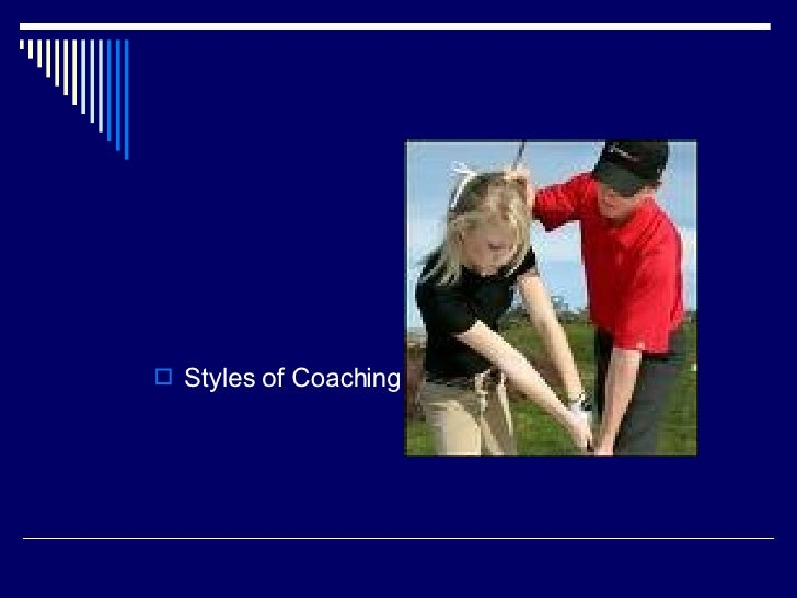 <ul><li>Styles of Coaching </li></ul>