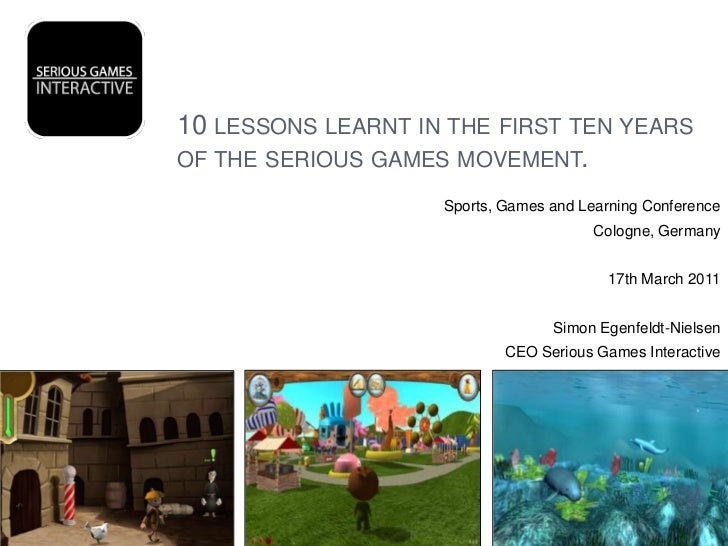 10 lessons learnt in the first ten years of the serious games movement.<br />Sports, Games and Learning Conference<br />Co...