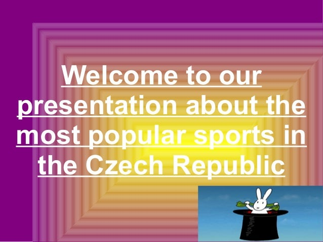 Welcome to ourpresentation about themost popular sports inthe Czech Republic