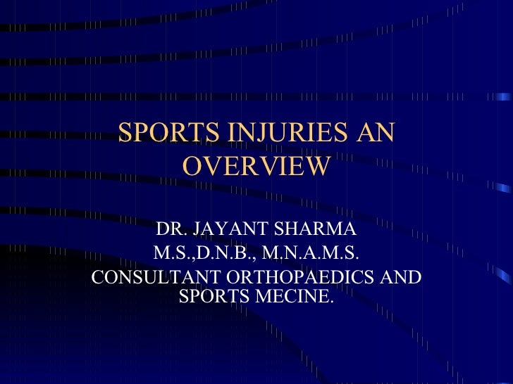 SPORTS INJURIES AN OVERVIEW DR. JAYANT SHARMA M.S.,D.N.B., M.N.A.M.S. CONSULTANT ORTHOPAEDICS AND SPORTS MECINE.