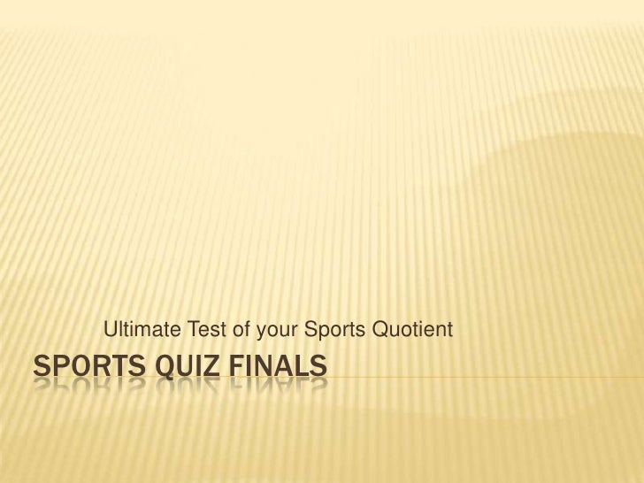 Sports Quiz Finals<br />Ultimate Test of your Sports Quotient<br />