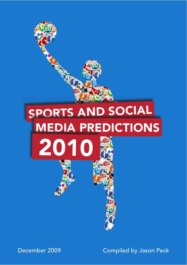 S PORTS AND SOCIAL      MEDIA PREDICTIONS       2010    December 2009   Compiled by Jason Peck