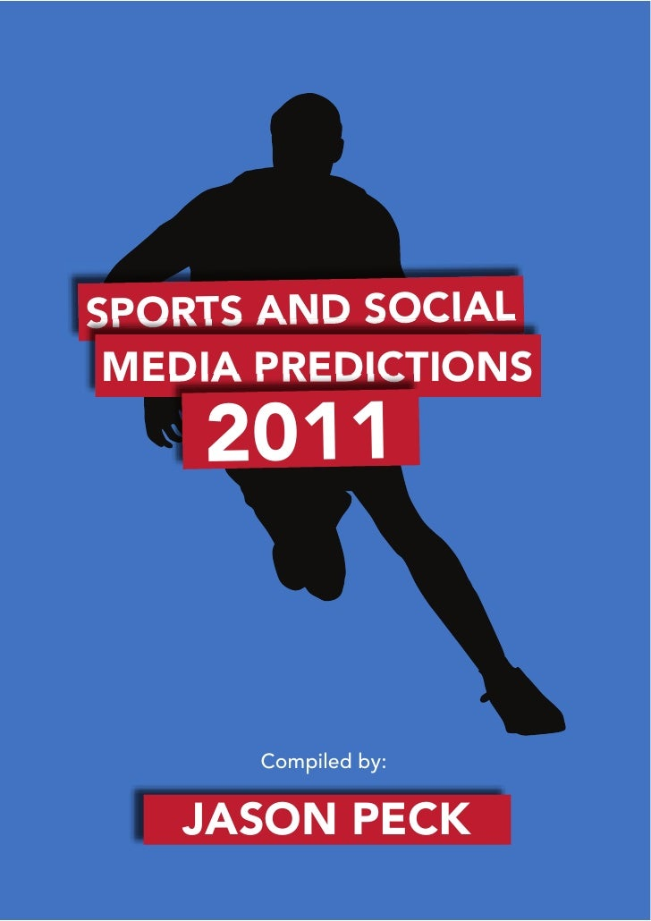 SPORTS AND SOCIAL MEDIA PREDICTIONS    2011       Compiled by:   JASON PECK