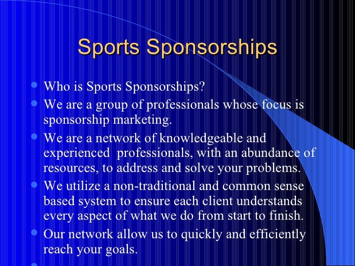 Sports Sponsorships <ul><li>Who is Sports Sponsorships? </li></ul><ul><li>We are a group of professionals whose focus is s...