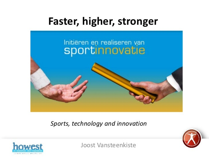 Faster, higher, stronger         Sports, technology           and InnovationSports, technology and innovation          Joo...