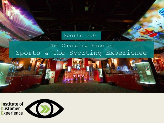 Sports 2.0 The Changing Face Of Sports & the Sporting Experience
