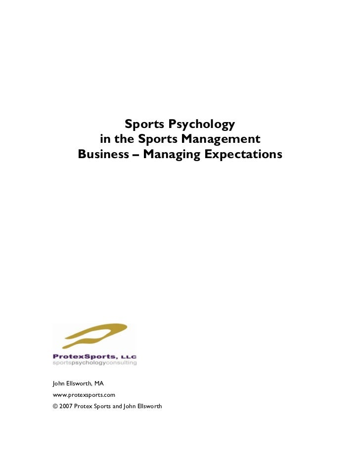 Sports Psychology           in the Sports Management        Business – Managing ExpectationsJohn Ellsworth, MAwww.protexsp...