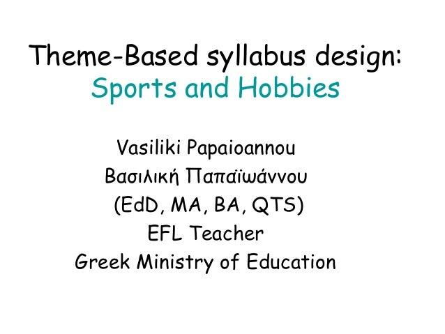 Theme-Based syllabus design:    Sports and Hobbies       Vasiliki Papaioannou      Βασιλική Παπαϊωάννου       (EdD, MA, BA...