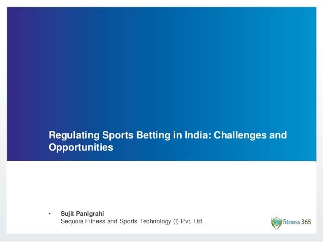 Regulating Sports Betting in India: Challenges and Opportunities • Sujit Panigrahi Sequoia Fitness and Sports Technology (...