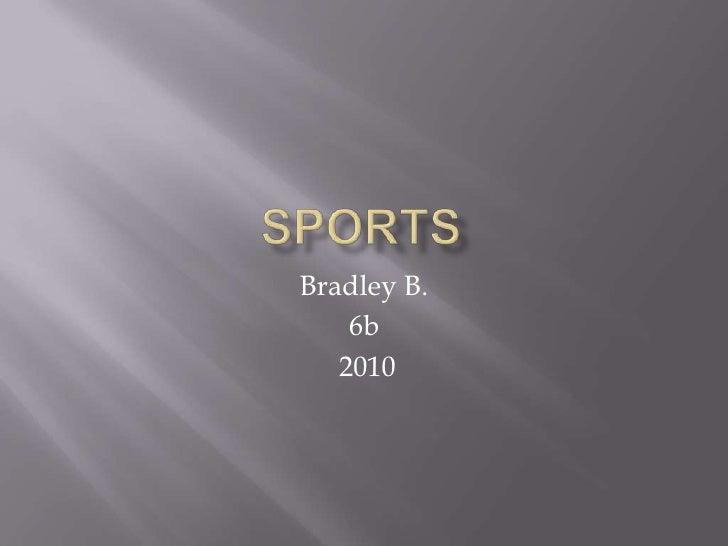 Sports<br />Bradley B.<br />6b<br /> 2010<br />