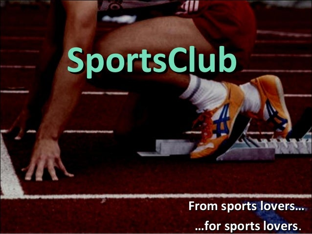 SportsClub       From sports lovers…        …for sports lovers.                    lovers