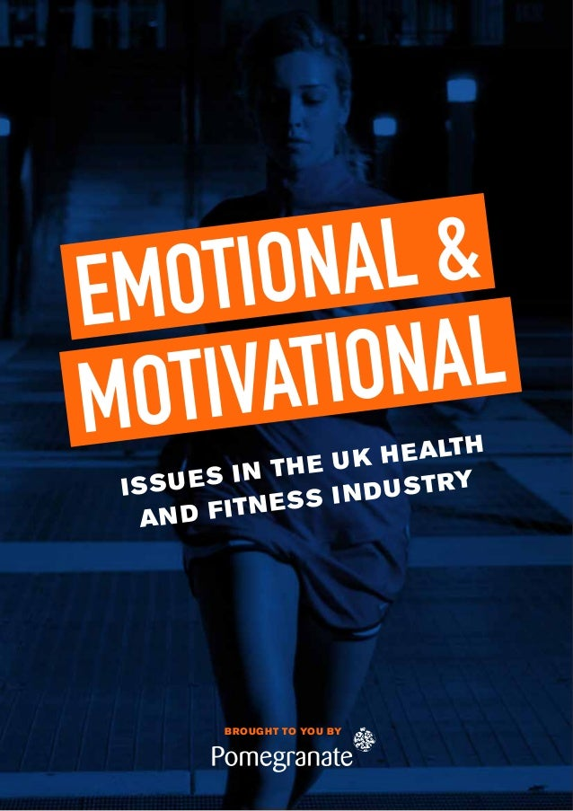 EMOTIONAL &MOTIVATIONALISSUES IN THE UK HEALTHAND FITNESS INDUSTRYBROUGHT TO YOU BY