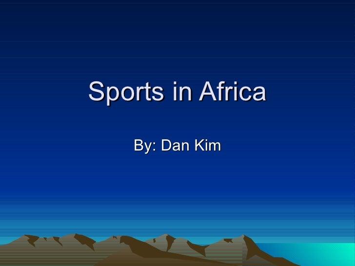 Sports in Africa By: Dan Kim