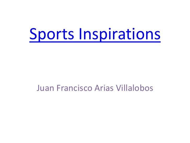 Sports Inspirations Juan Francisco Arias Villalobos