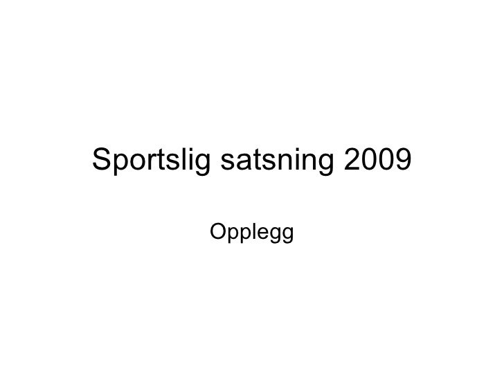 Sportslig satsning 2009 Opplegg