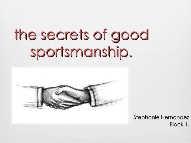the secrets of good sportsmanship.