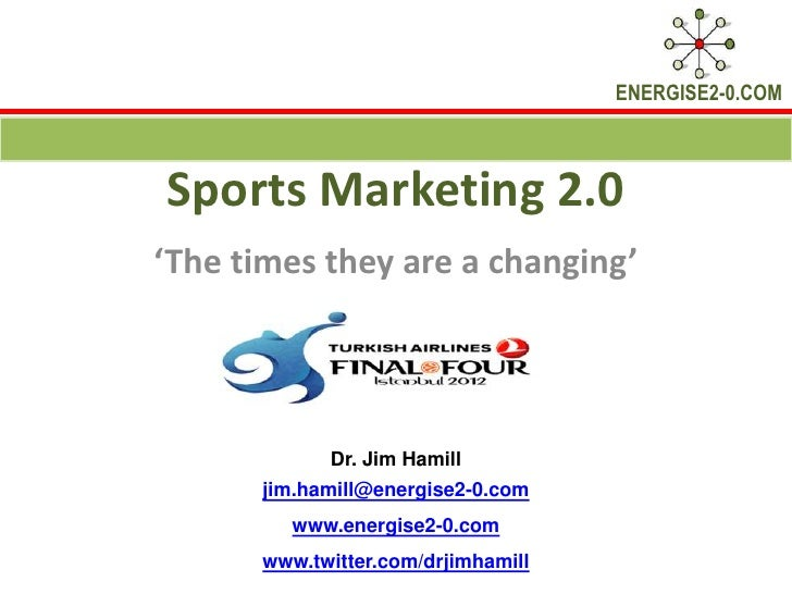 ENERGISE2-0.COMSports Marketing 2.0'The times they are a changing'            Dr. Jim Hamill      jim.hamill@energise2-0.c...