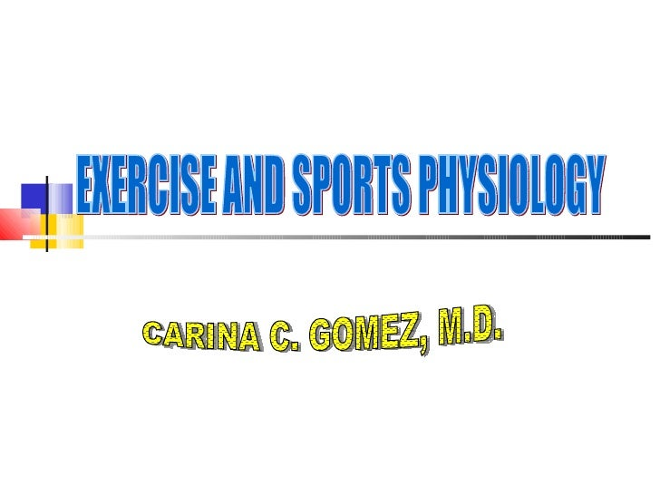 EXERCISE AND SPORTS PHYSIOLOGY CARINA C. GOMEZ, M.D.