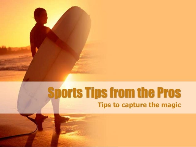 Sports Tips from the Pros Tips to capture the magic
