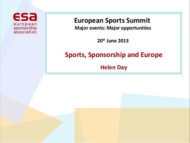 Sports, Sponsorship and EuropeHelen DayEuropean Sports SummitMajor events: Major opportunities20thJune 2013