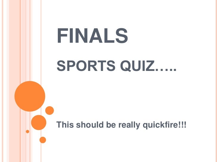 FINALSSPORTS QUIZ…..This should be really quickfire!!!