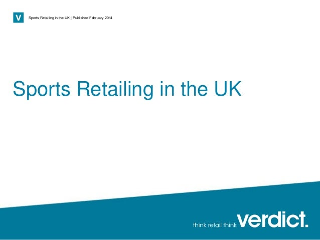Page 1 Sports Retailing in the UK | Published February 2014 Sports Retailing in the UK