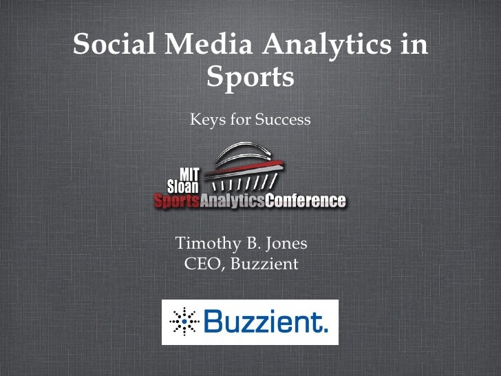 Social Media Analytics in Sports <ul><li>Keys for Success </li></ul>Timothy B. Jones CEO, Buzzient