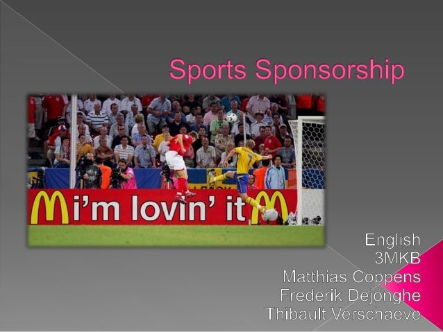  Why   sports sponsorship? Definition of sports sponsorship Advantages and reasons  - For the sponsor  - For the perfor...