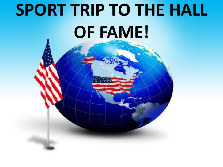 SPORT TRIP TO THE HALL OF FAME!<br />