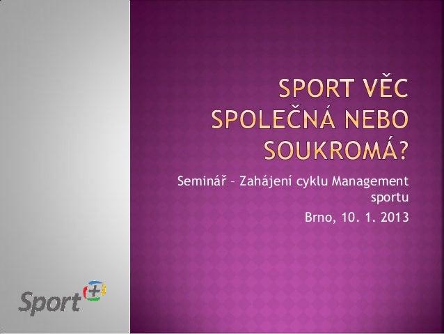 Seminář – Zahájení cyklu Management                               sportu                    Brno, 10. 1. 2013