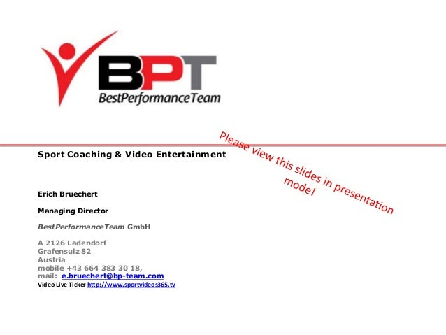 Sport Coaching & Video Entertainment Erich Bruechert Managing Director BestPerformanceTeam GmbH A 2126 Ladendorf Grafensul...