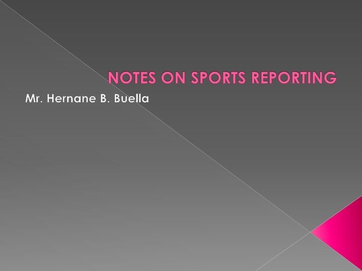 NOTES ON SPORTS REPORTING<br />Mr. Hernane B. Buella<br />