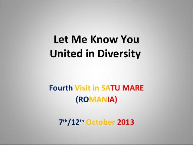 Let Me Know You United in Diversity Fourth Visit in SATU MARE (ROMANIA) 7th/12th October 2013