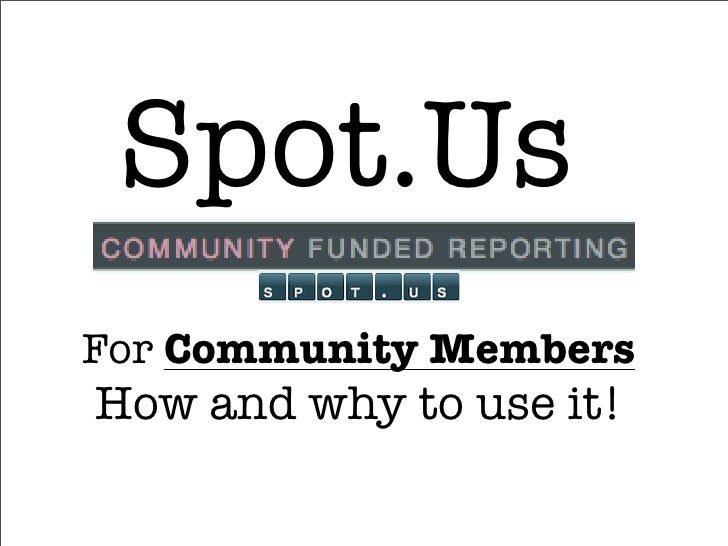 Spot.Us For Community Members How and why to use it!