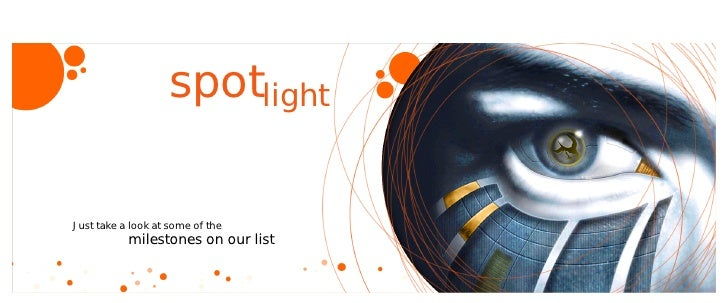 spotlight  Just take a look at some of the            milestones on our list