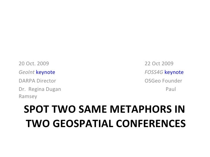 CAN YOU SPOT 2 SIMILAR POINTS IN THESE GEOSPATIAL KEYNOTES? <ul><li>20 Oct. 2009 22 Oct. 2009 </li></ul><ul><li>GeoInt   k...