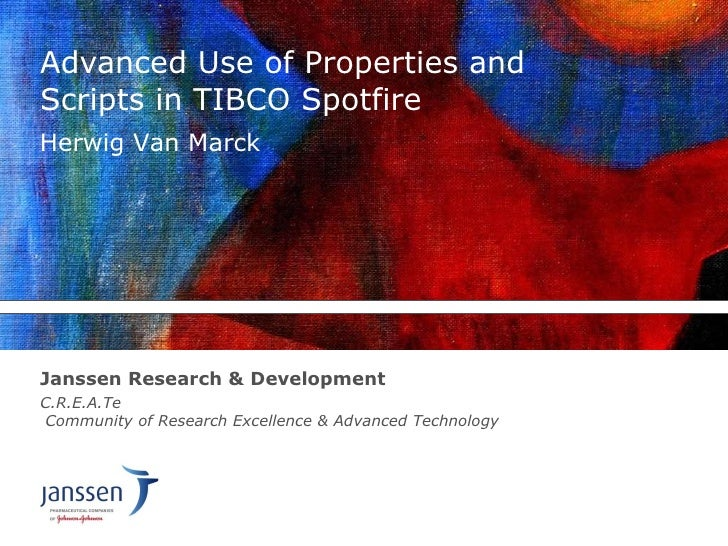 Advanced Use of Properties and Scripts in TIBCO Spotfire <ul><li>C.R.E.A.Te  Community of Research Excellence & Advanced T...